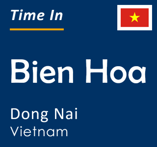 Current time in Bien Hoa, Dong Nai, Vietnam