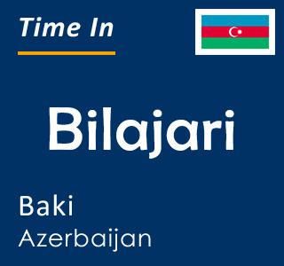 Current time in Bilajari, Baki, Azerbaijan
