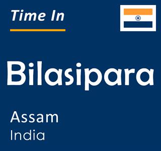 Current time in Bilasipara, Assam, India