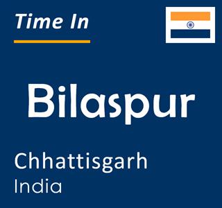 Current time in Bilaspur, Chhattisgarh, India
