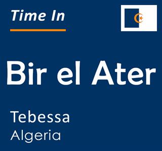 Current time in Bir el Ater, Tebessa, Algeria