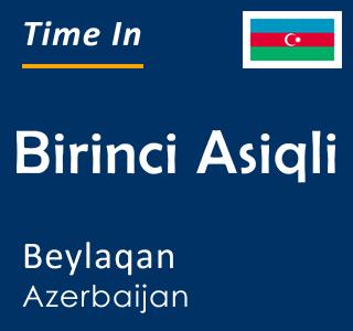 Current time in Birinci Asiqli, Beylaqan, Azerbaijan