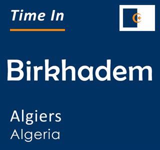 Current time in Birkhadem, Algiers, Algeria