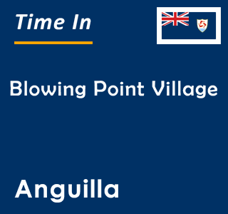 Current time in Blowing Point Village, Anguilla