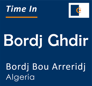 Current time in Bordj Ghdir, Bordj Bou Arreridj, Algeria