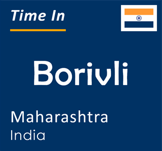 Current time in Borivli, Maharashtra, India