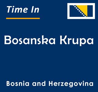 Current time in Bosanska Krupa, Bosnia and Herzegovina