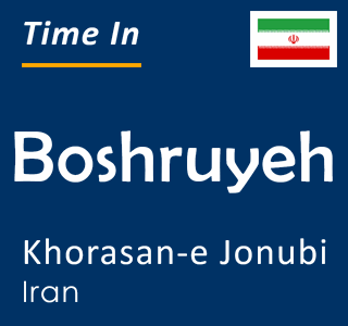 Current time in Boshruyeh, Khorasan-e Jonubi, Iran
