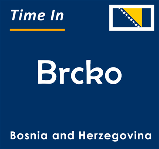 Current time in Brcko, Bosnia and Herzegovina
