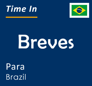 Current time in Breves, Para, Brazil