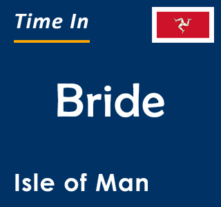 Current time in Bride, Isle of Man