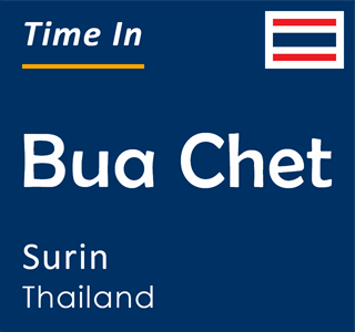Current time in Bua Chet, Surin, Thailand