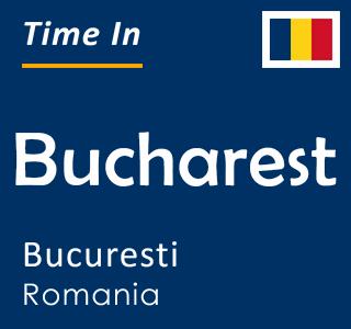 Current time in Bucharest, Bucuresti, Romania