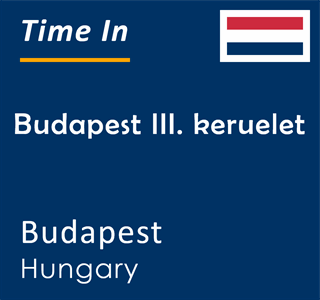 Current time in Budapest III. keruelet, Budapest, Hungary