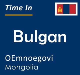 Current time in Bulgan, OEmnoegovi, Mongolia