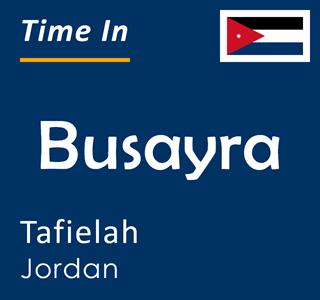 Current time in Busayra, Tafielah, Jordan