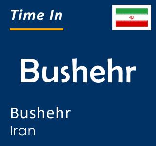 Current time in Bushehr, Bushehr, Iran