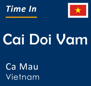 Current time in Cai Doi Vam, Ca Mau, Vietnam