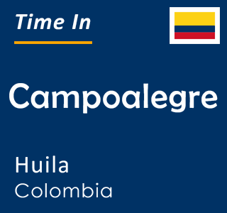 Current time in Campoalegre, Huila, Colombia