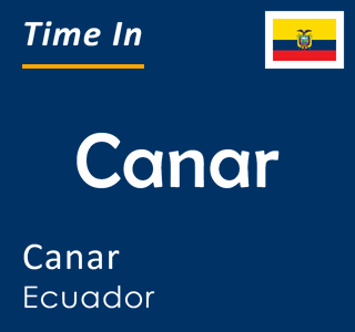 Current time in Canar, Canar, Ecuador