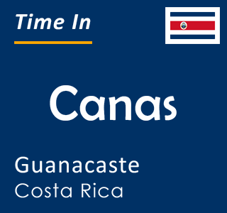Current time in Canas, Guanacaste, Costa Rica