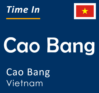 Current time in Cao Bang, Cao Bang, Vietnam
