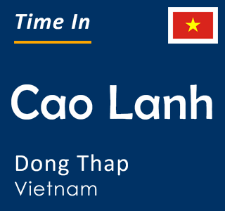 Current time in Cao Lanh, Dong Thap, Vietnam