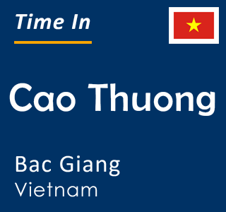 Current time in Cao Thuong, Bac Giang, Vietnam