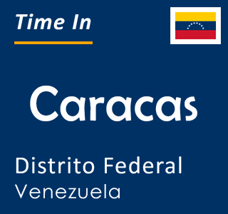 Current time in Caracas, Distrito Federal, Venezuela