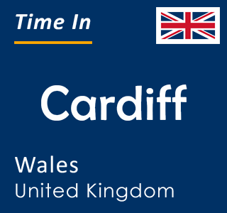 Current time in Cardiff, Wales, United Kingdom