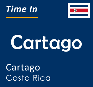 Current time in Cartago, Cartago, Costa Rica