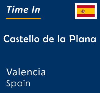 Current time in Castello de la Plana, Valencia, Spain