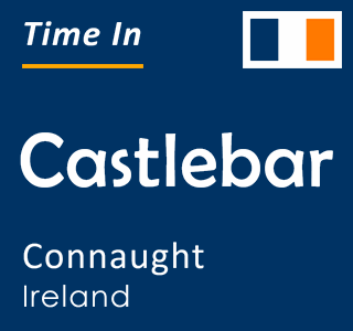 Current time in Castlebar, Connaught, Ireland
