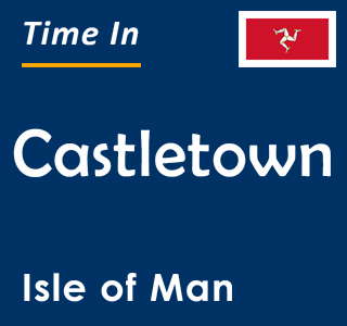 Current time in Castletown, Isle of Man