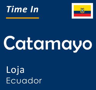 Current time in Catamayo, Loja, Ecuador