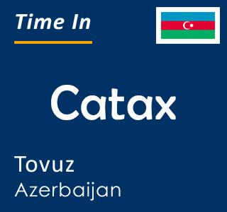 Current time in Catax, Tovuz, Azerbaijan