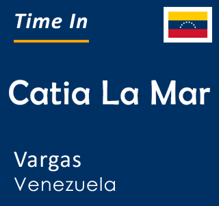 Current time in Catia La Mar, Vargas, Venezuela