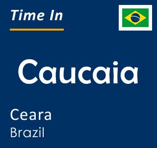 Current time in Caucaia, Ceara, Brazil