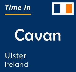 Current time in Cavan, Ulster, Ireland