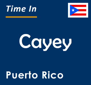 Current time in Cayey, Puerto Rico