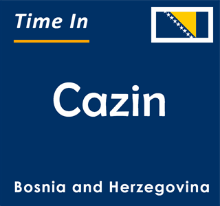 Current time in Cazin, Bosnia and Herzegovina