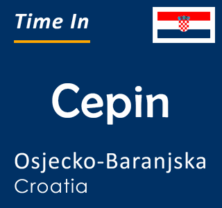 Current time in Cepin, Osjecko-Baranjska, Croatia