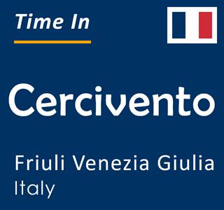 Current time in Cercivento, Friuli Venezia Giulia, Italy