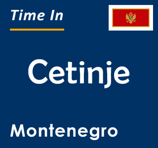 Current time in Cetinje, Montenegro