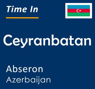 Current time in Ceyranbatan, Abseron, Azerbaijan