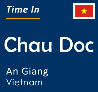 Current time in Chau Doc, An Giang, Vietnam