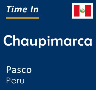 Current time in Chaupimarca, Pasco, Peru