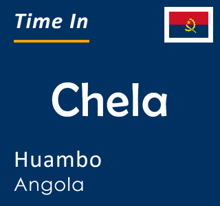 Current time in Chela, Huambo, Angola
