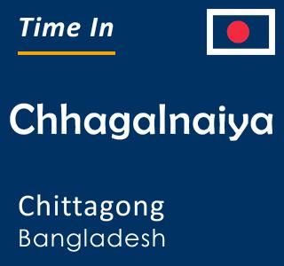 Current time in Chhagalnaiya, Chittagong, Bangladesh