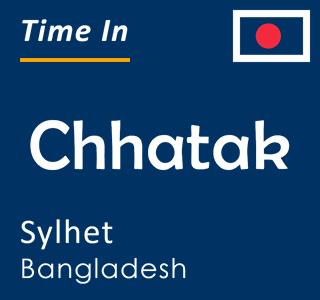 Current time in Chhatak, Sylhet, Bangladesh